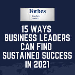 15 Ways Business Leaders Can Find Sustained Success In 2021